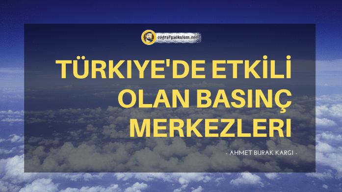 Türkiye'de Etkili Olan Basınç Merkezleri ve Özellikleri 9