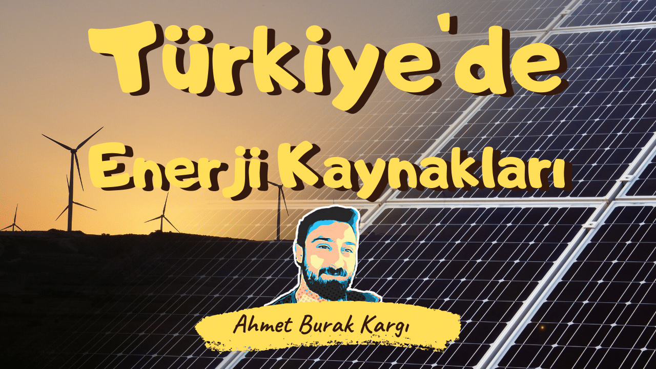 Türkiye'de Enerji Kaynakları ve Santralleri 9